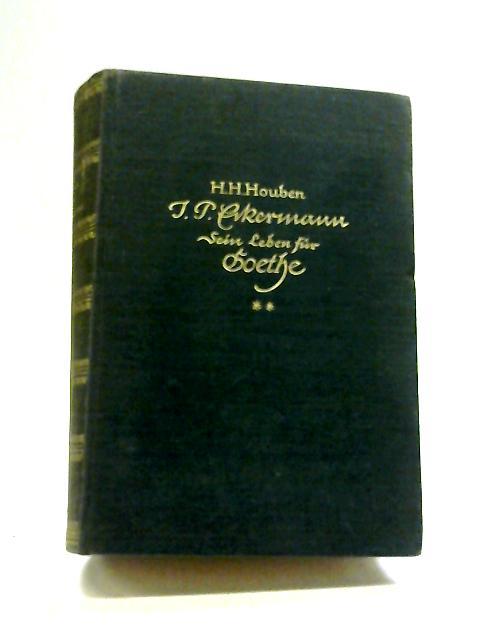 J. P. Eckermann, Sein Leben Für Goethe By H. H. Houben