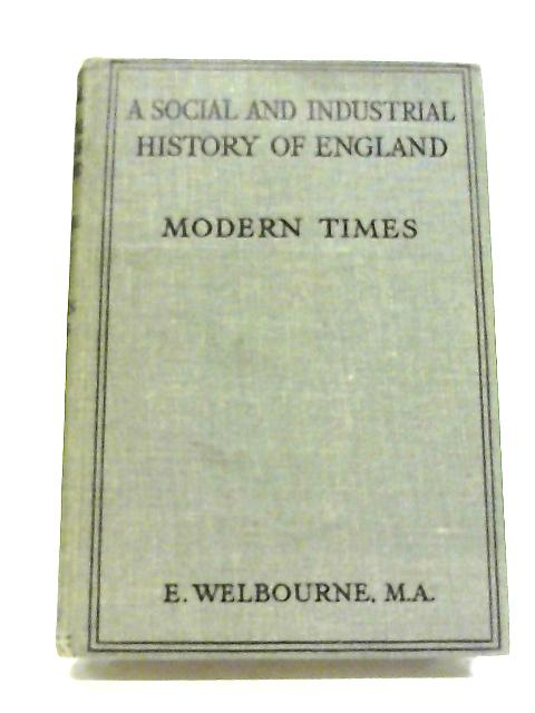 A Social and Industrial History of England (Modern Times) By E Welbourne