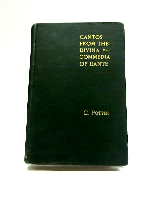 Cantos From The Divina Commedia Of Dante, Translated Into English Verse By C Potter