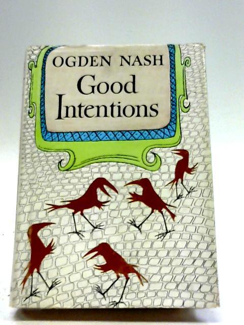 Good Intentions By Ogden Nash
