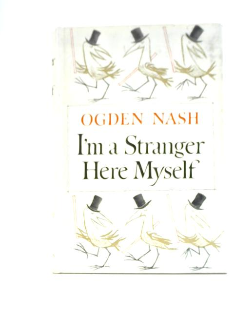 I'm A Stranger Here Myself By Ogden Nash