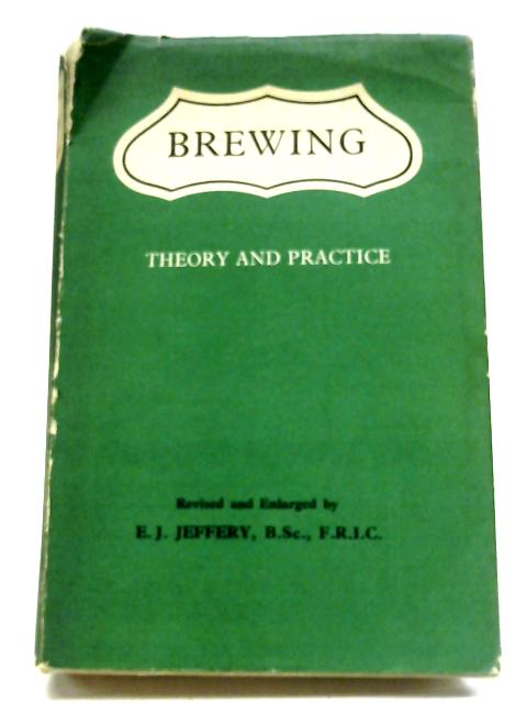 Brewing: Theory And Practice. By E. J. Jeffery
