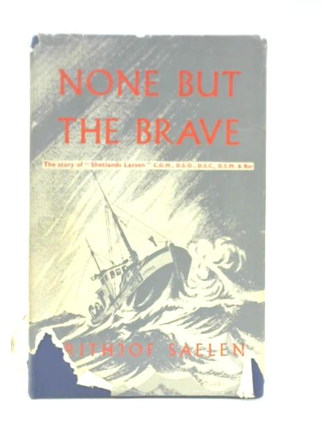 """None but the Brave;: Th Story of """"Shetlands"""" Larsen By Frithjof Saelen"""