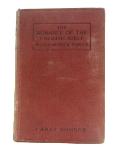 """The Romance of the English Bible """"In Our Mother Tongue"""" By Carey Bonner"""