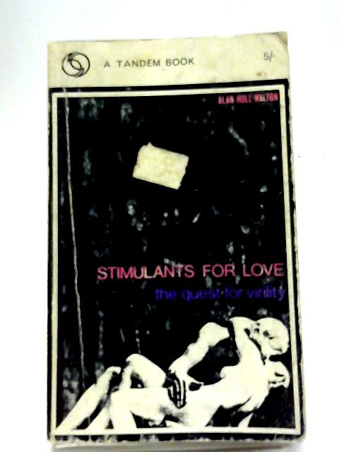 Stimulants For Love: A Quest For Virility By Alan Hull Walton