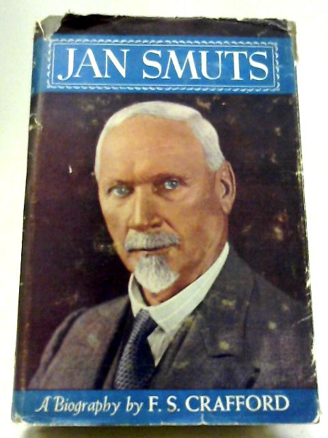 Jan Smuts - A Biography By F. S. Crafford