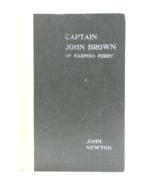 Captain John Brown of Harper's Ferry:A Preliminary Incident to the Great Civil War of America By John Newton