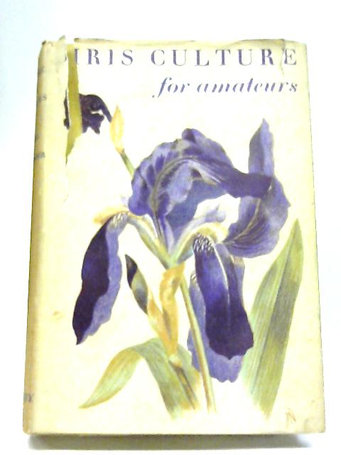 Iris Culture for Amateurs By L F Pesel & R E S Spender