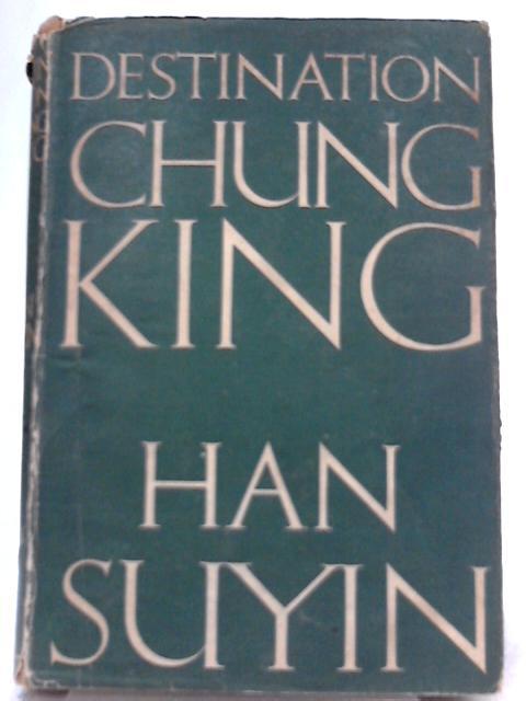 Destination Chung King By Han Suyin
