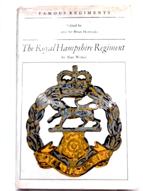 The Royal Hampshire Regiment (37th, 67th Regiments of Foot) By Alan Wykes