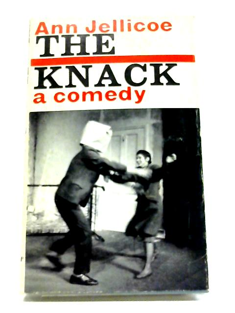The Knack: A Comedy By Ann Jellicoe