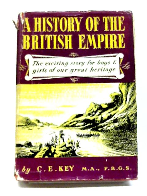 A History of The British Empire By C. E. Key