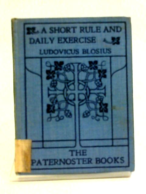 A Short Rule & Daily Exercise For A Beginner In The Spiritual Life (The Pater Noster Books) By Louis de Blois