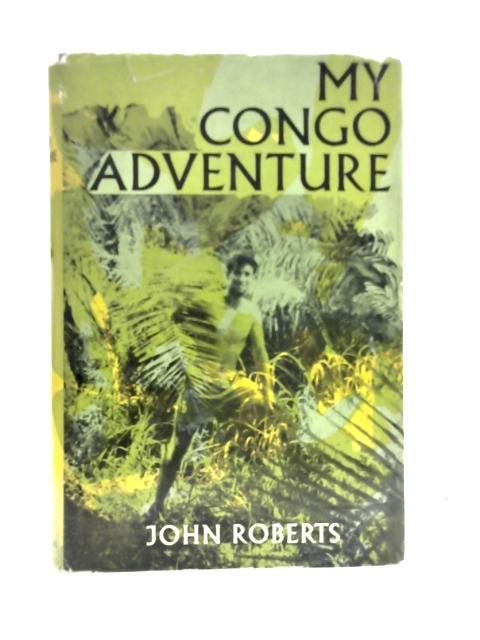 My Congo Adventure by John Roberts