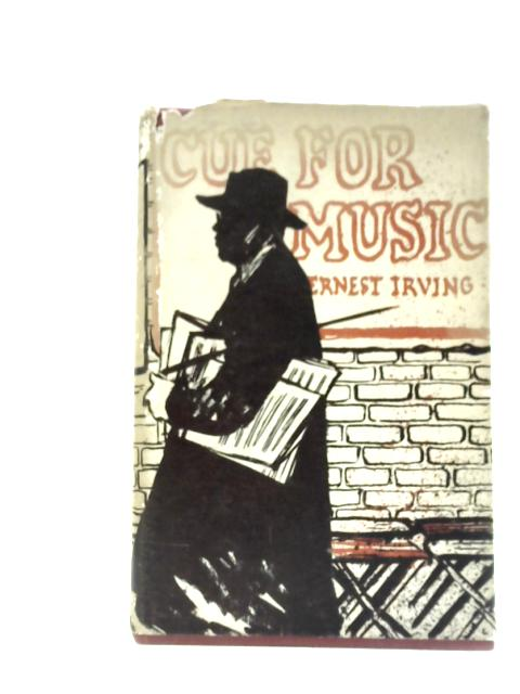 Cue for Music: An Autobiography by Ernest Irving