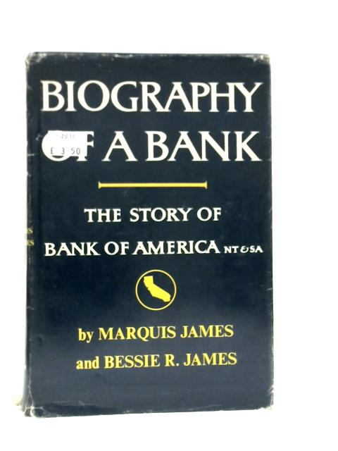 Biography of a Bank:The Story of Bank of America N.T. & S.A. By Marquis James & B.R James