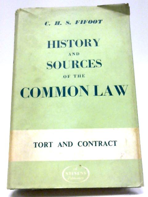 History and Sources of the Common Law: Tort and Contract By C.H.S. Fifoot