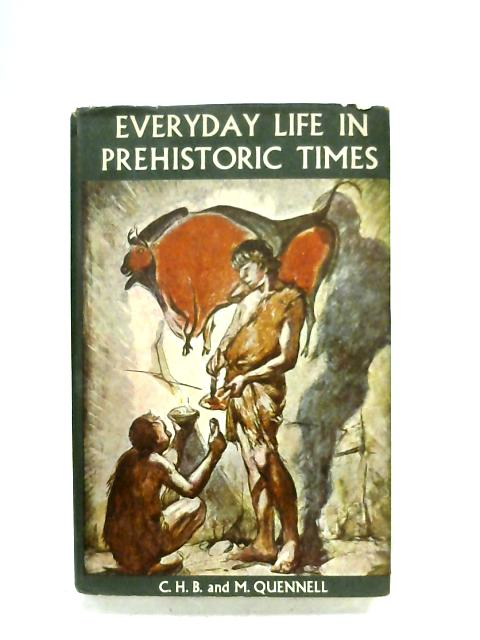 Everyday Life In Prehistoric Times By Marjorie & C. Quennell