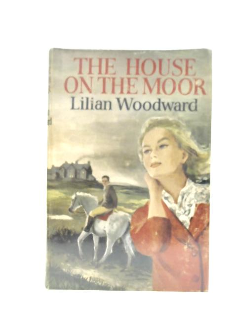 The House on the Moor By Lilian Woodward