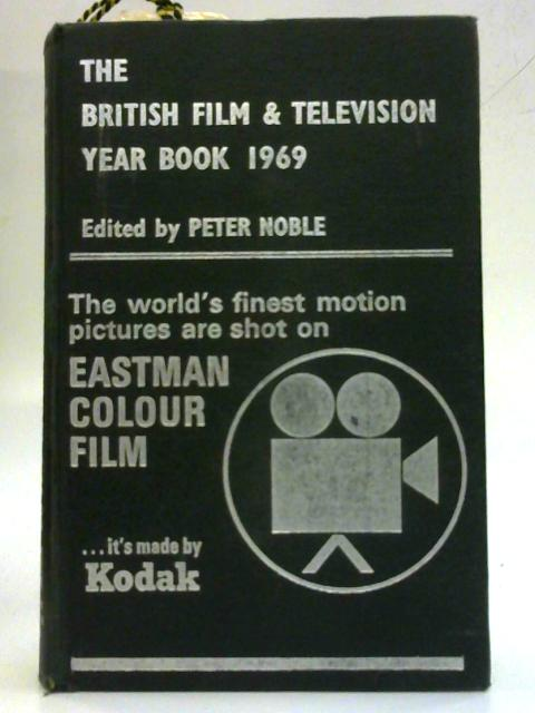 The British Film & Television Year Book 1969 By Peter Noble