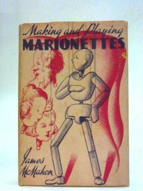 Making and Playing Marionettes by James McMahon