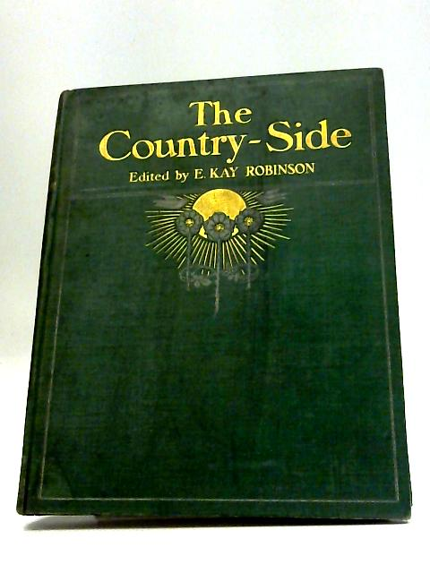 The Country-Side: A Journal of the Country, Garden, Nature and Wild Life - Volume VII by E Kay Robinson