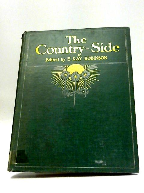 The Country-Side: A Journal of the Country, Garden, Nature and Wild Life - Volume V by E Kay Robinson