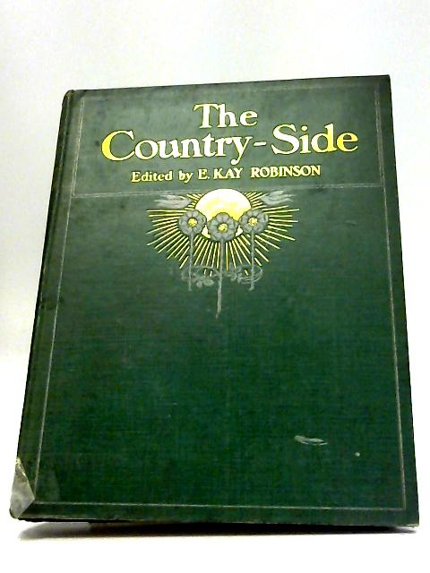 The Country-Side: A Journal of the Country, Garden, Nature and Wild Life - Volume VI by E Kay Robinson
