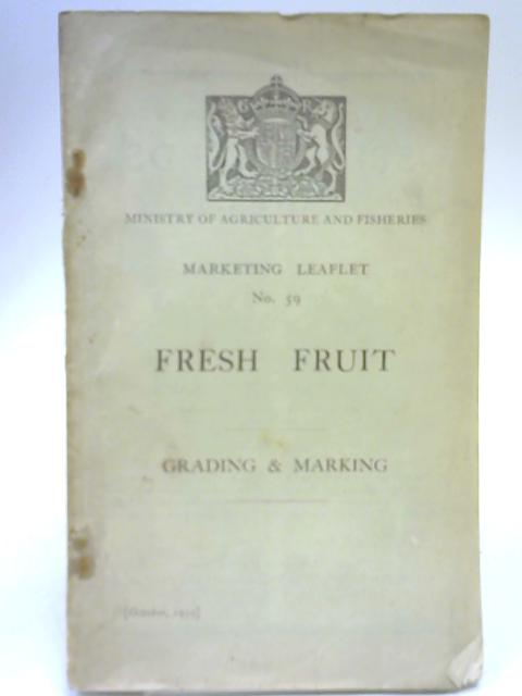 Ministry of Agriculture and Fisheries Fresh Fruit - Grading & Marking. Marketing Leaflet 59 By Anon