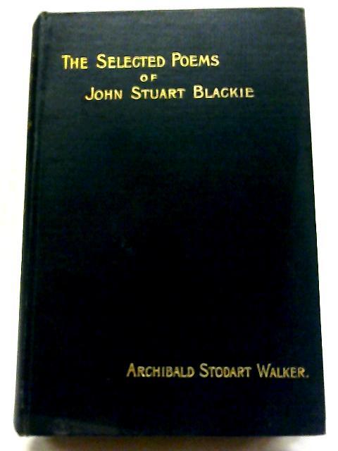 The Selected Poems of John Stuart Blackie by AS Walker