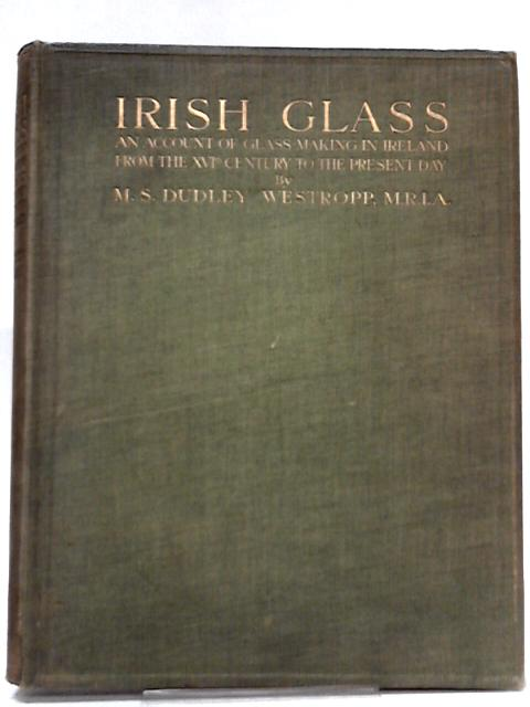 Irish Glass By M. S. Dudley Westropp