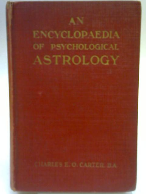 An Encyclopaedia Of Psychological Astrology By Charles E O Carter