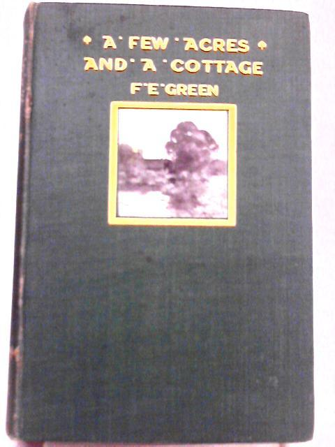 A Few acres and a Cottage by F. E. Green