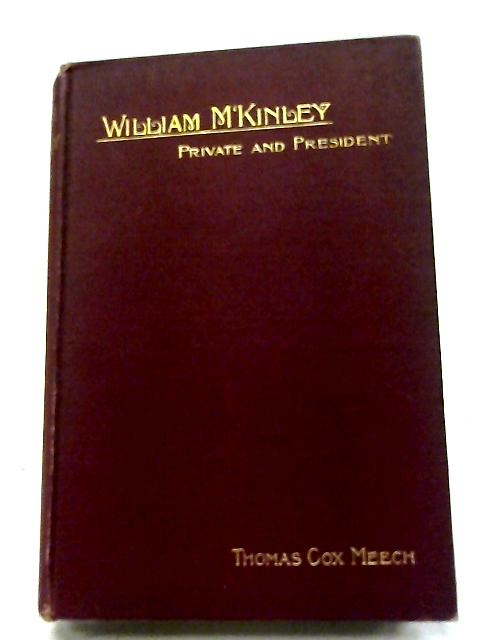 William M'Kinley: Private And President By Thomas Cox Meech
