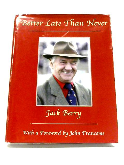 Better Late Than Never By Jack Berry