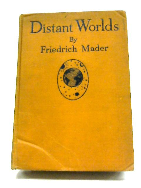 Distant Worlds The Story of A Voyage To The Planets By Friedrich Mader