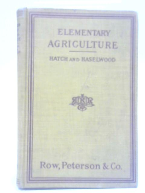 Elementary Agriculture with Practical Arithmetic by K. L. Hatch & J A Hasewood