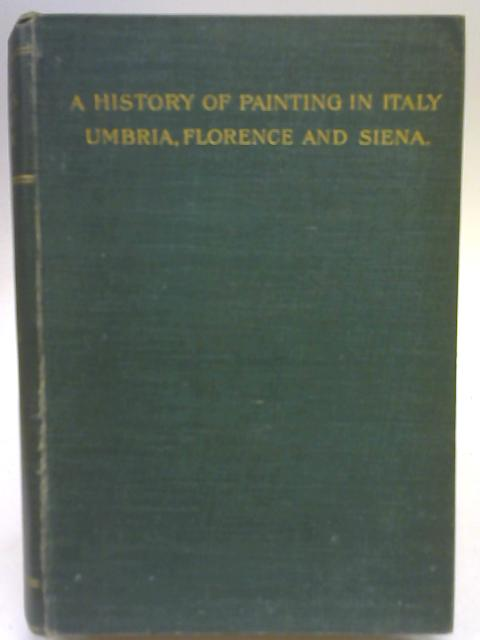 A History of Painting in Italy: umbria, florence and siena from the second to the sixteenth century. volume ii: giotto and the giottesques. By J. A. Crowe