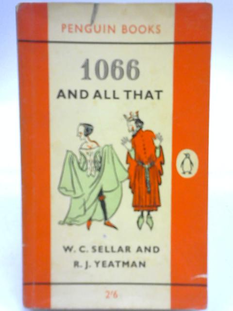 1066 And All That By W C Sellar and R J Yeatman