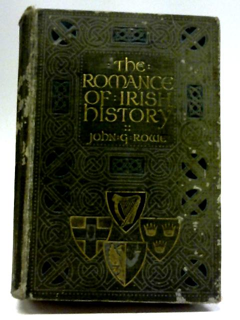 The Romance Of Irish History By John G . Rowe