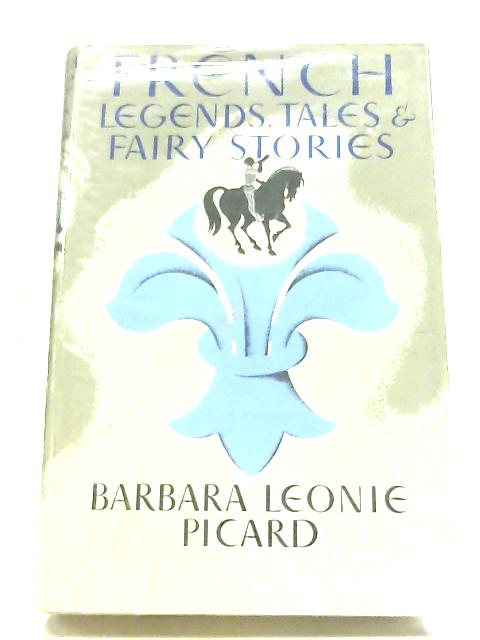 French Legends, Tales and Fairy Stories By Barbara Leonie Picard
