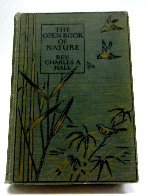 The Open Book Of Nature. An Introduction To Nature - Study. By Charles A. Hall