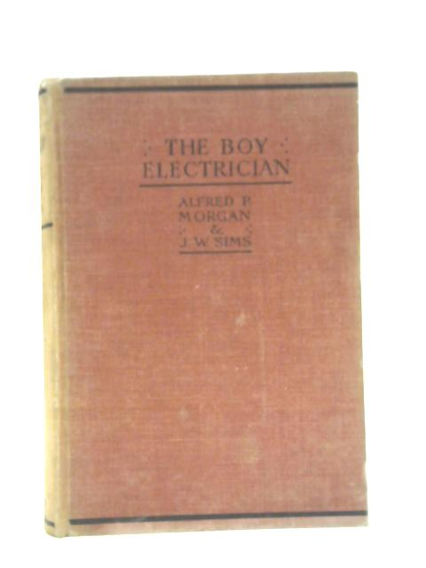 The Boy Electrician By Alfred Morgan