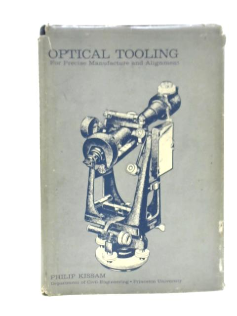 Optical Tooling for Precise Manufacture and Alignment By Philip C. Kissam