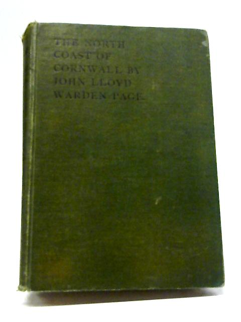 The North Coast Of Cornwall; Its Scenery, Its People, Its Antiquities And Its Legends By John Lloyd Warden Page