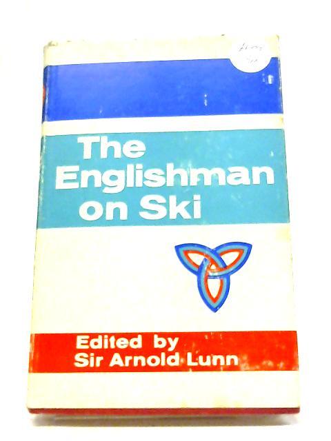The Englishman on Ski By Arnold Lunn