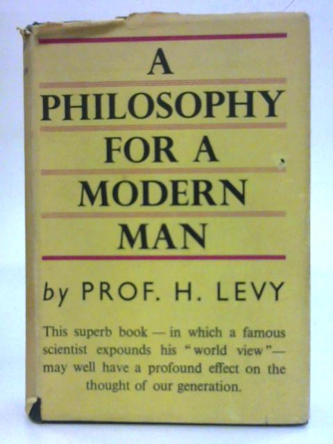 A Philosophy for a Modern Man By H. Levy