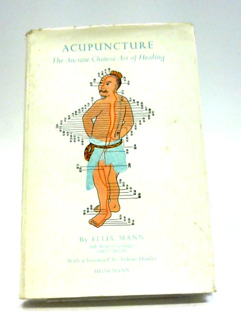 Acupuncture: The Ancient Chinese Art of Healing By Felix Mann