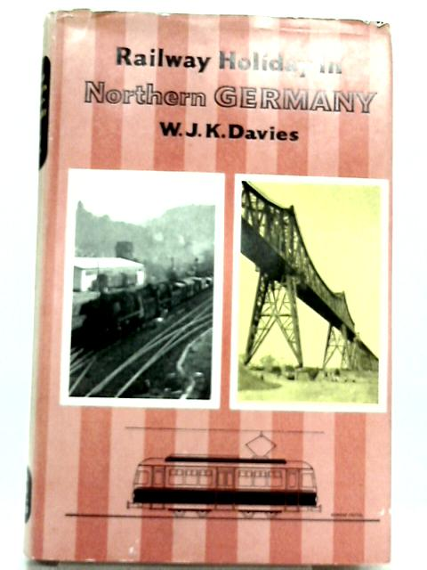 Railway Holiday in Northern Germany By W. J. K. Davies