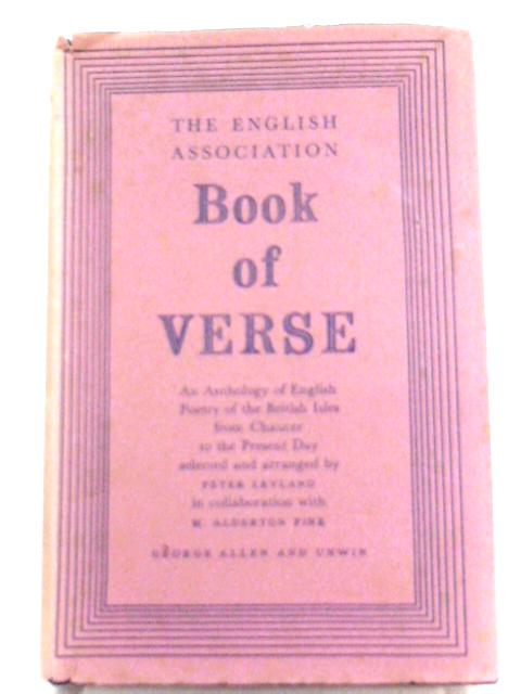 The English Association Book of Verse: An anthology of English poetry of the British Isles from Chaucer to the Present Day By Peter Leyland